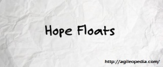 Hope Floats @http://agileopedia.com/