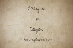 Strangers or Dangers @http://agileopedia.com/