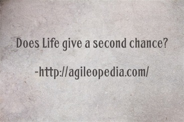 Does life give us a second chance @http://agileopedia.com/